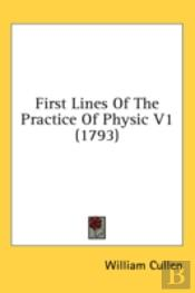First Lines Of The Practice Of Physic V1