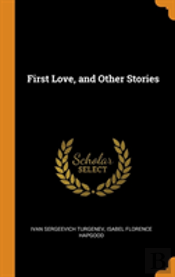 First Love, And Other Stories