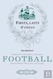 Firsts, Lasts And Onlys Of Football