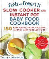 Fix-It And Forget-It Slow Cooker And Instant Pot Baby Food Cookbook