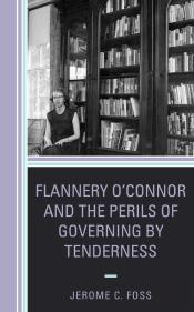 Flannery Oconnor And The Perils Of Governing By Tenderness