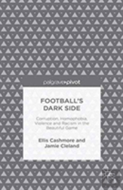 Football'S Dark Side: Corruption, Homophobia, Violence And Racism In The Beautiful Game
