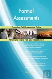 Formal Assessments Complete Self-Assessment Guide