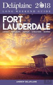 Fort Lauderdale - The Delaplaine 2018 Long Weekend Guide