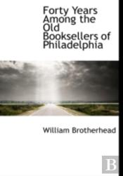 Forty Years Among The Old Booksellers Of