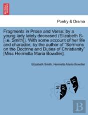 Fragments In Prose And Verse: By A Young Lady Lately Deceased (Elizabeth S- (I.E. Smith)). With Some Account Of Her Life And Character, By The Author