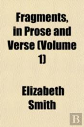 Fragments, In Prose And Verse (Volume 1)