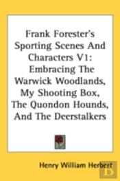 Frank Forester'S Sporting Scenes And Characters V1