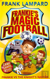 Frankie'S Magic Football: Frankie Vs The Knight'S Nasties