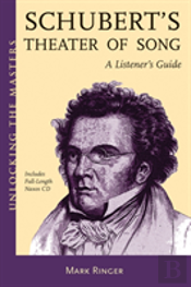 Franz Schubert'S Theatre Of Song - A Listener'S Guide