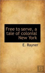 Free To Serve, A Tale Of Colonial New Yo