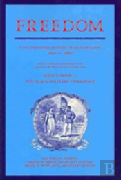 Freedom: A Documentary History Of Emancipation, 1861-1867 2 Volume Set: Volume 1, The Black Military Experience