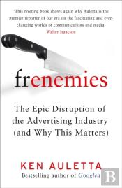 Frenemies: The Epic Disruption Of The Advertising Industry (And Why This Matters)