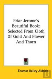 Friar Jerome'S Beautiful Book: Selected From Cloth Of Gold And Flower And Thorn