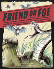Friend Or Foe?: The Whole Truth About Animals That People Love To Hate