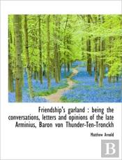 Friendship'S Garland : Being The Convers