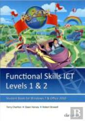 Functional Skills Ict Student Book For Levels 1 & 2 (Microsoft Windows 7 & Office 2010)