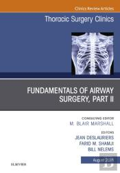 Fundamentals Of Airway Surgery, Part Ii, An Issue Of Thoracic Surgery Clinics E-Book
