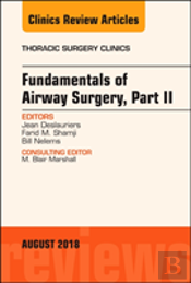 Fundamentals Of Airway Surgery, Part Ii, An Issue Of Thoracic Surgery Clinics