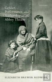 Gender, Performance, And Authorship At The Abbey Theatre