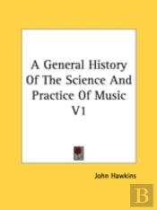 General History Of The Science And Practice Of Music V1
