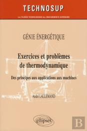Genie Energetique Exercices & Problemes De Thermodynamique Des Principes Aux Applications Niv.B