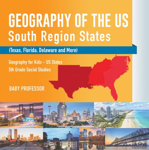 Geography of the us south region states texas florida delaware south region states texas florida delaware and more geography for kids us states 5th grade social studies baby professor ebook bertrand fandeluxe Choice Image