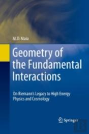Geometry Of The Fundamental Interactions : On Riemann'S Legacy To High Energy Physics And Cosmology