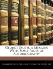 George Smith, A Memoir: With Some Pages