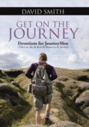 Get On The Journey: Devotions For Journeymen (That Can Also Be Read By Women On The Journey)