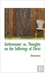 Gethsemane: Or, Thoughts On The Sufferin