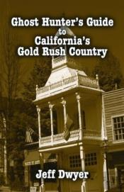 Ghost Hunter'S Guide To California'S Gold Rush Country