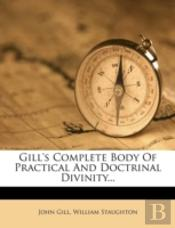 Gill'S Complete Body Of Practical And Doctrinal Divinity...