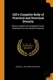 Gill'S Complete Body Of Practical And Doctrinal Divinity