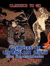 Glimpses Of Unfamiliar Japan First And Second Series