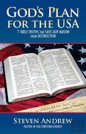 God'S Plan For The Usa: 7 Bible Keys That Guarantee God Will Bless You And End His Judgment On Our Nation