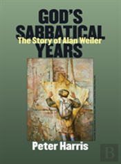 God'S Sabbatical Years: The Story Of Alan Weiler