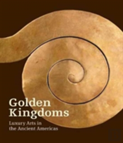 Bertrand.pt - Golden Kingdoms - Luxury Arts In The Ancient Americas