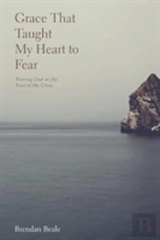 Grace That Taught My Heart To Fear