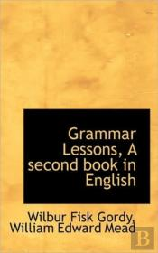 Grammar Lessons, A Second Book In Englis