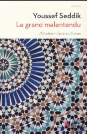 Grand Malentendu (Le) - L'Occident Face Au Coran