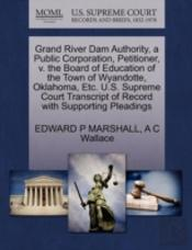 Grand River Dam Authority, A Public Corporation, Petitioner, V. The Board Of Education Of The Town Of Wyandotte, Oklahoma, Etc. U.S. Supreme Court Transcript Of Record With Supporting Pleadings