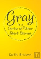 Gray In A Series Of Other Short Stories