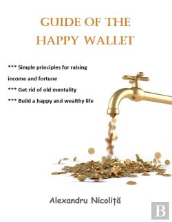 Bertrand.pt - Guide Of The Happy Wallet: *** Simple Principles For Raising  Income And Fortune *** Get Rid Of Old Mentality  *** Build A Happy And Wealthy Life