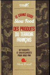 Guide Slow Food 100 Produits D'Exception Du Terroir Francais