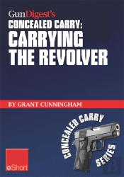 Gun Digest'S Carrying The Revolver Concealed Carry Eshort