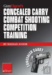 Gun Digest'S Combat Shooting Competition Training Concealed Carry Eshort
