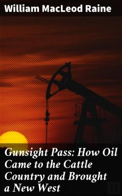 Bertrand.pt - Gunsight Pass: How Oil Came To The Cattle Country And Brought A New West