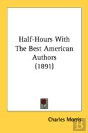 Half-Hours With The Best American Author