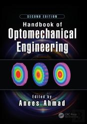 Handbook Of Optomechanical Engineering, Second Edition